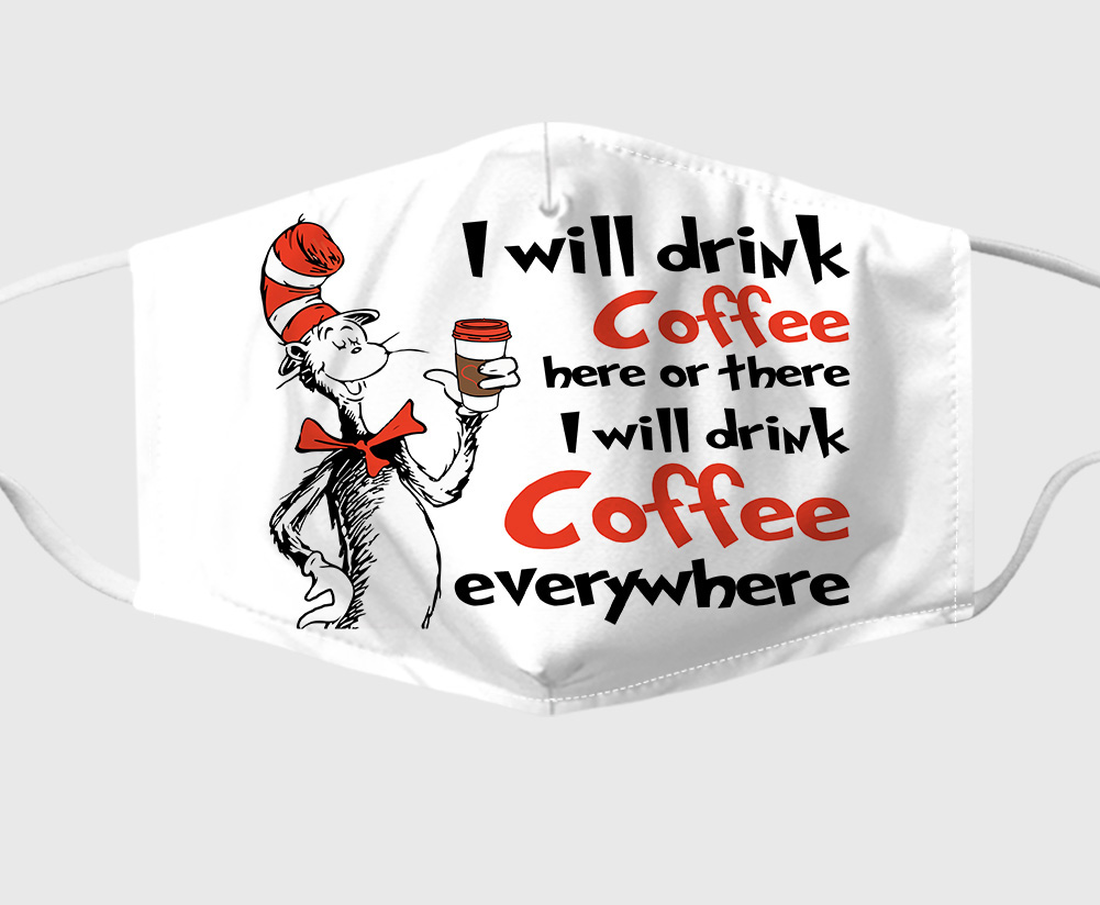 Dr Seuss I Will Drink Coffee Here Or There Face Mask