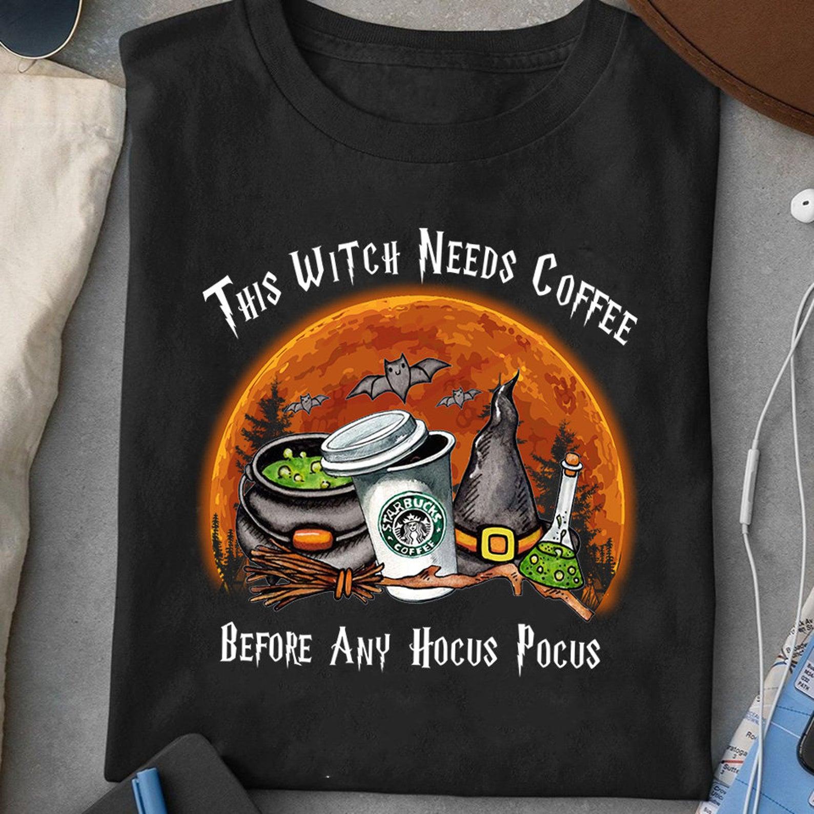 Starbucks This Witch Needs Coffee Halloween Before Any Hocus Pocus TShirt