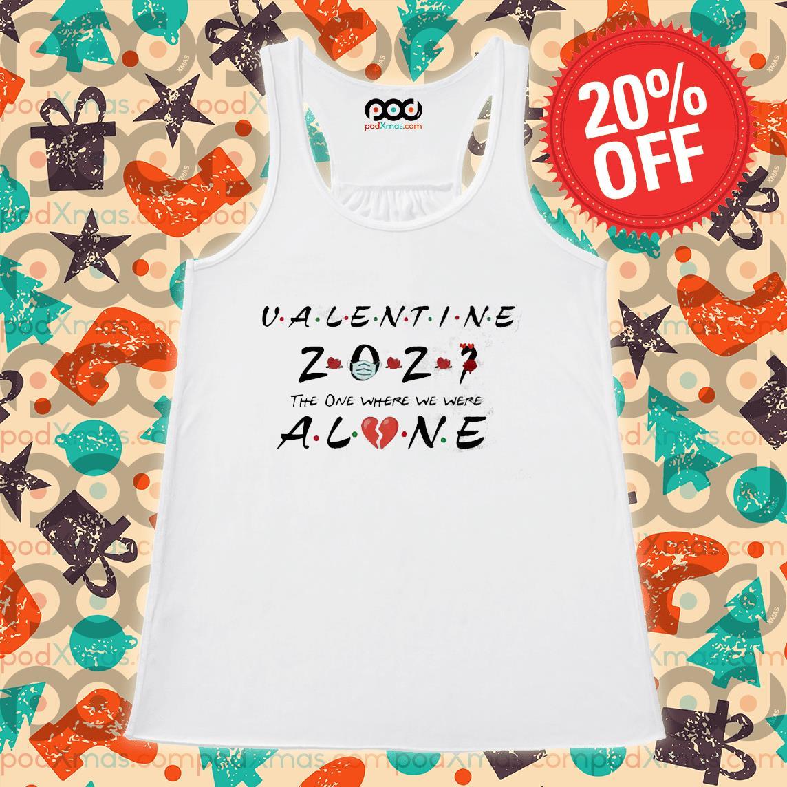 Valentine 2021 The One We Were Alone Shirt Flowy tank PODxmas trang
