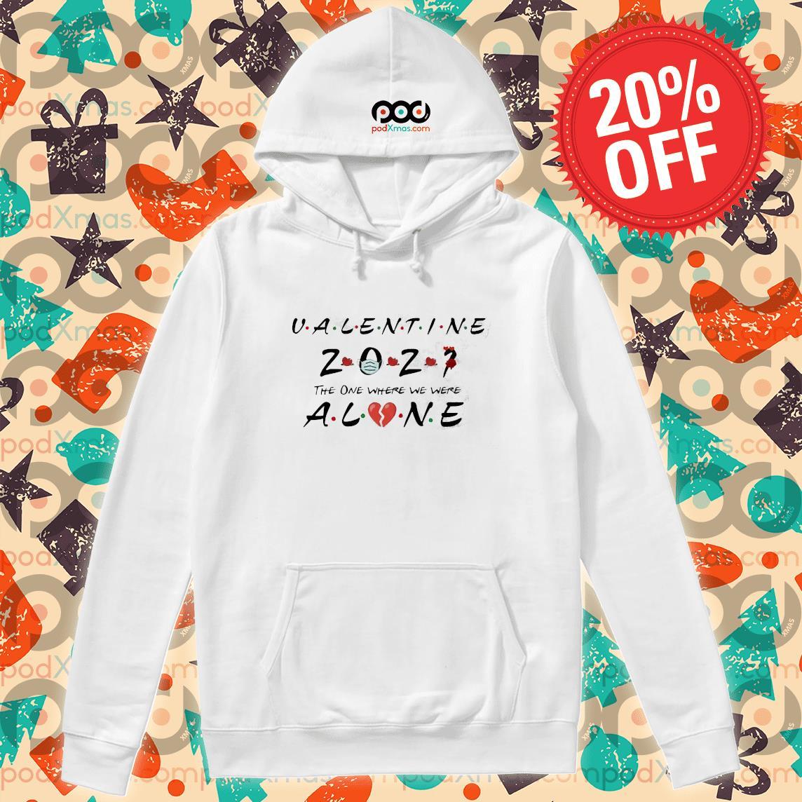 Valentine 2021 The One We Were Alone Shirt Hoodie PODxmas trang