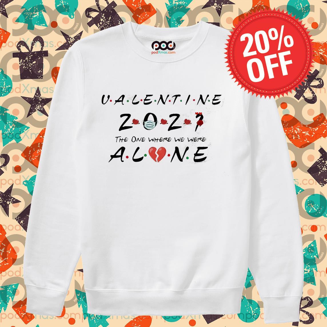 Valentine 2021 The One We Were Alone Shirt Sweater PODxmas trang