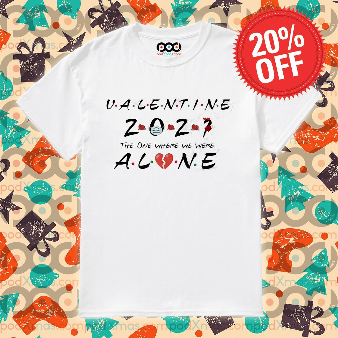 Valentine 2021 The One We Were Alone Shirt